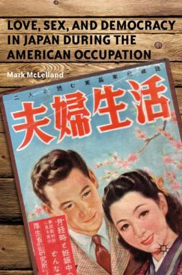 Love, Sex and Democracy in Japan during the American Occupation